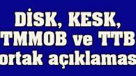 DİSK, KESK, TMMOB ve TTB ortak açıklaması:
