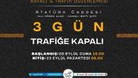 Atatürk Caddesi 3 Gün Süreyle Trafiğe Kapalı