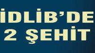 İdlib'de 2 Şehit: