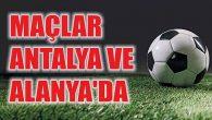 Maçlar Antalya ve  Alanya'da
