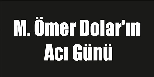 M. Ömer Dolar'ın Acı Günü