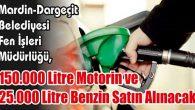 150.000 Litre Motorin ve 25.000 Litre Benzin Satın Alınacak