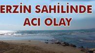Erzin sahilinde acı olay